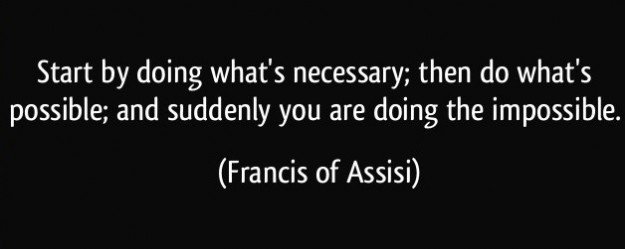 quote-start-by-doing-what-s-necessary-then-do-what-s-possible-and-suddenly-you-are-doing-the-impossible-francis-of-assisi-7944