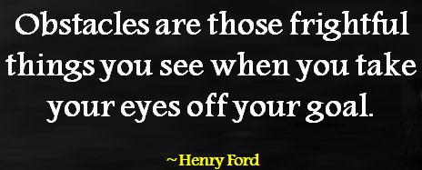 Obstacles-Are-Those-Fightful-Things-You-See-When-You-Take-Your-Eyes-Off-Your-Goals